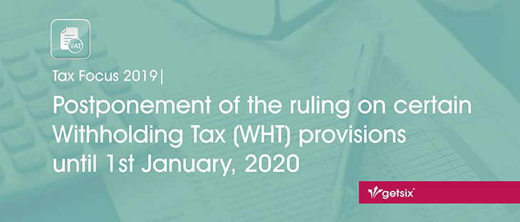 Postponement of the ruling on certain Withholding Tax (WHT) provisions until 1st January, 2020